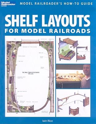 Shelf Layouts for Model Railroads By Rice, Iain